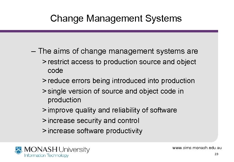 Change Management Systems – The aims of change management systems are > restrict access