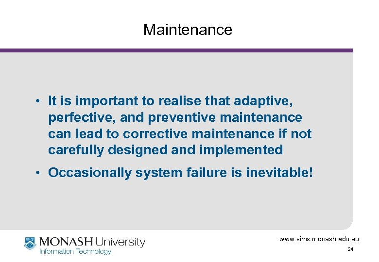 Maintenance • It is important to realise that adaptive, perfective, and preventive maintenance can