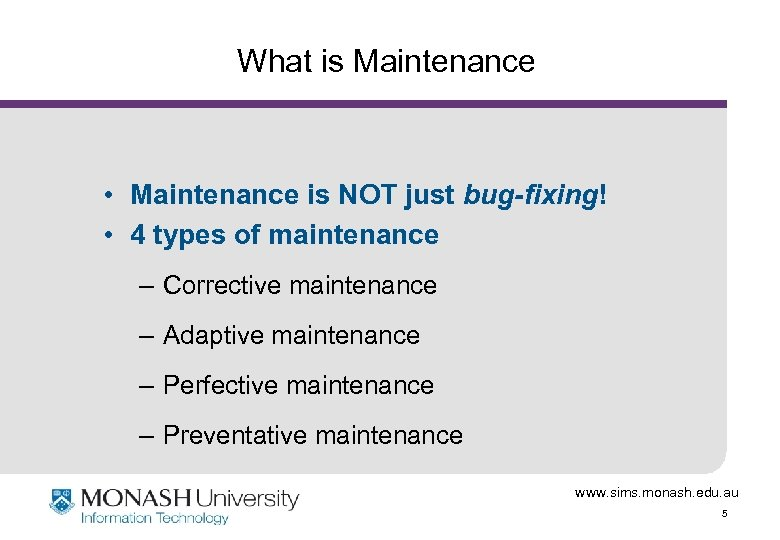 What is Maintenance • Maintenance is NOT just bug-fixing! • 4 types of maintenance