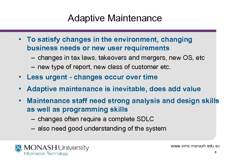 Adaptive Maintenance • To satisfy changes in the environment, changing business needs or new