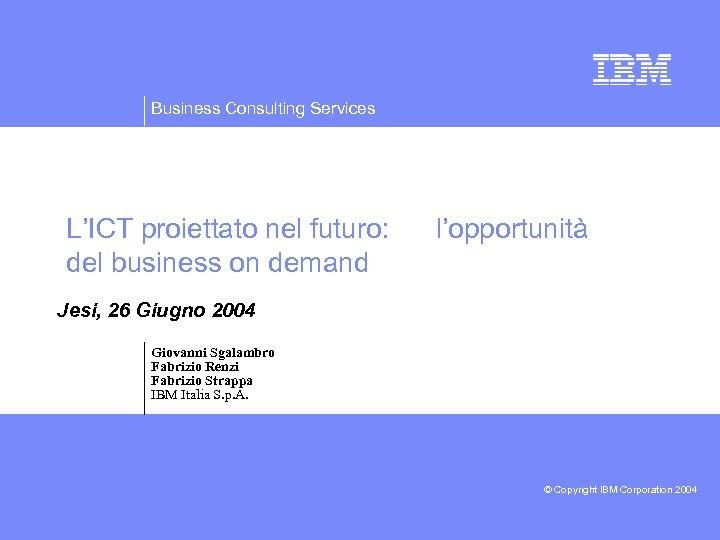 Business Consulting Services L'ICT proiettato nel futuro: del business on demand l'opportunità Jesi, 26