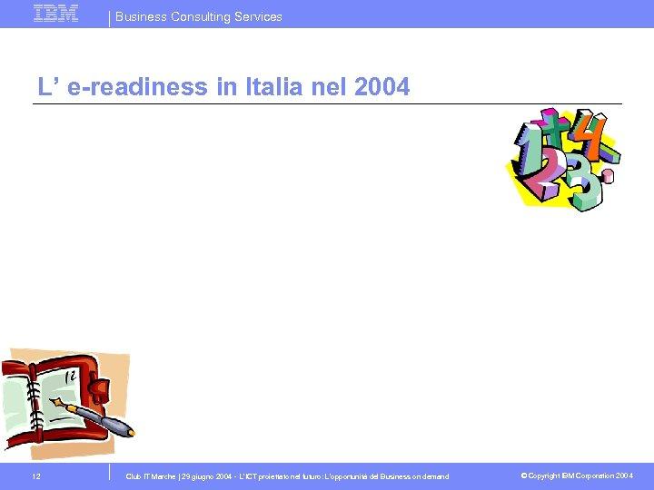 Business Consulting Services L' e-readiness in Italia nel 2004 12 Club IT Marche |