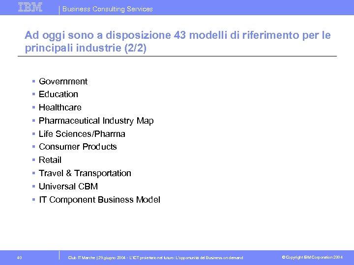 Business Consulting Services Ad oggi sono a disposizione 43 modelli di riferimento per le