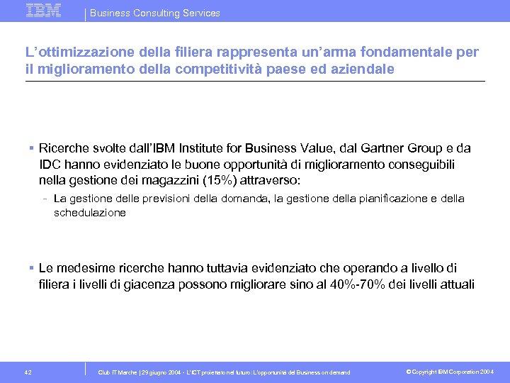 Business Consulting Services L'ottimizzazione della filiera rappresenta un'arma fondamentale per il miglioramento della competitività