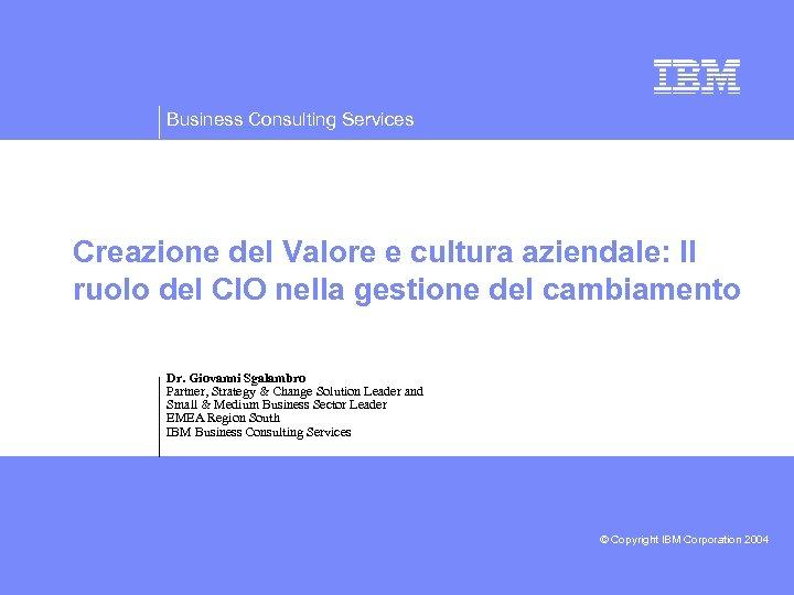 Business Consulting Services Creazione del Valore e cultura aziendale: Il ruolo del CIO nella