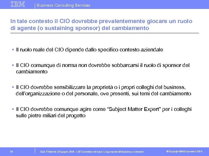 Business Consulting Services In tale contesto il CIO dovrebbe prevalentemente giocare un ruolo di