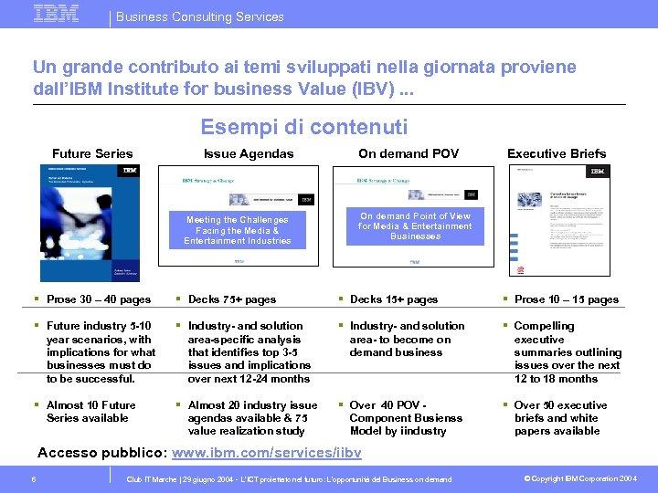 Business Consulting Services Un grande contributo ai temi sviluppati nella giornata proviene dall'IBM Institute