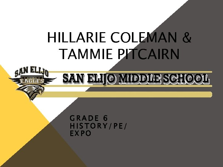 HILLARIE COLEMAN & TAMMIE PITCAIRN GRADE 6 HISTORY/PE/ EXPO