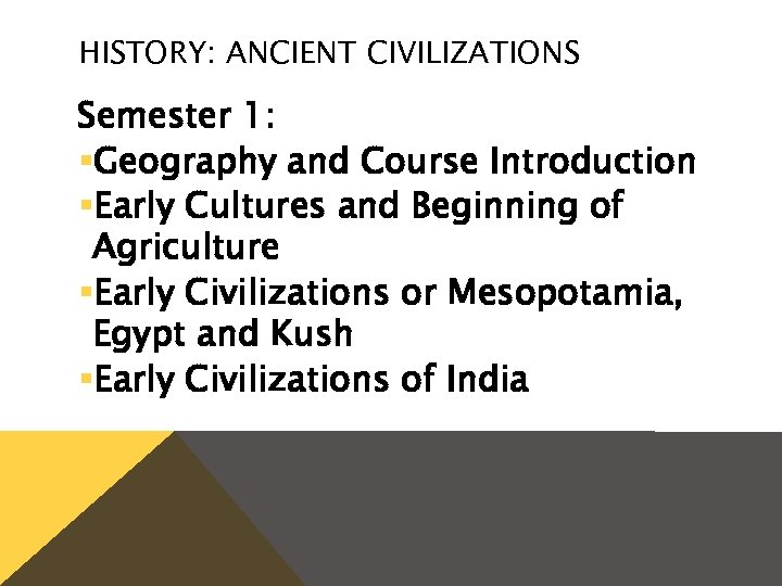 HISTORY: ANCIENT CIVILIZATIONS Semester 1: §Geography and Course Introduction §Early Cultures and Beginning of