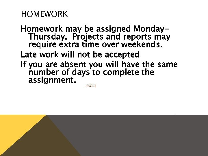 HOMEWORK Homework may be assigned Monday. Thursday. Projects and reports may require extra time