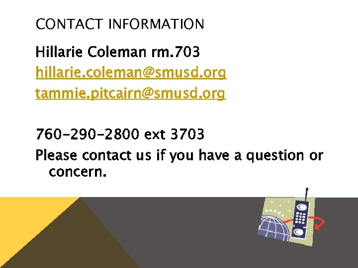 CONTACT INFORMATION Hillarie Coleman rm. 703 hillarie. coleman@smusd. org tammie. pitcairn@smusd. org 760 -290