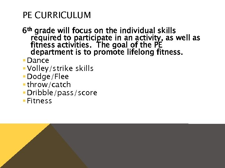 PE CURRICULUM 6 th grade will focus on the individual skills required to participate