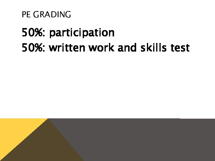 PE GRADING 50%: participation 50%: written work and skills test