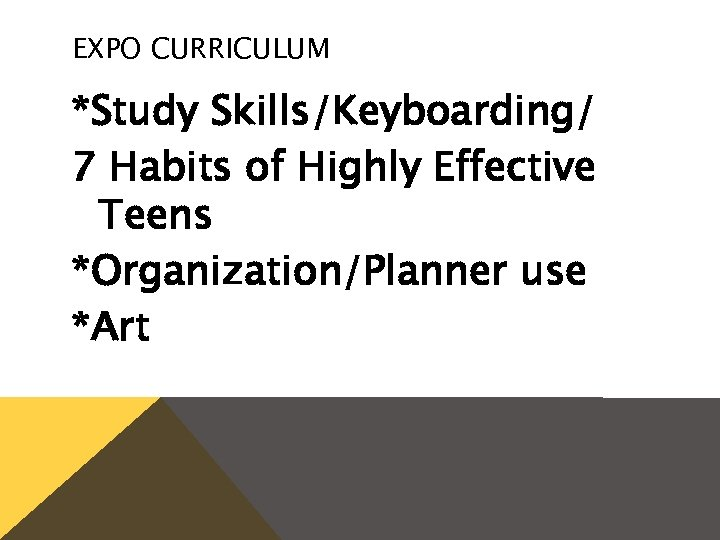 EXPO CURRICULUM *Study Skills/Keyboarding/ 7 Habits of Highly Effective Teens *Organization/Planner use *Art