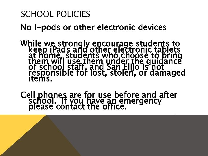 SCHOOL POLICIES No I-pods or other electronic devices While we strongly encourage students to