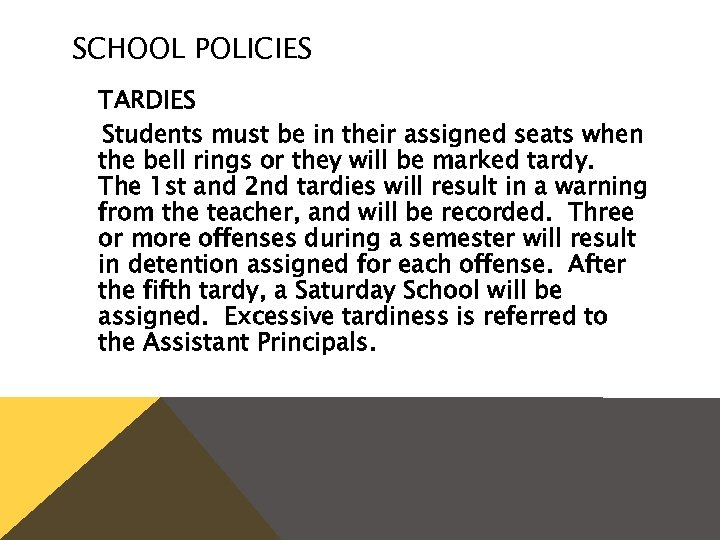SCHOOL POLICIES TARDIES Students must be in their assigned seats when the bell rings