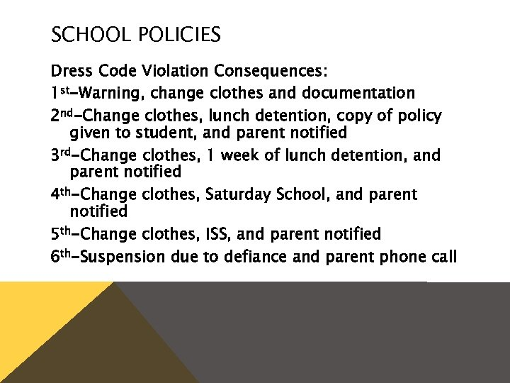 SCHOOL POLICIES Dress Code Violation Consequences: 1 st-Warning, change clothes and documentation 2 nd-Change
