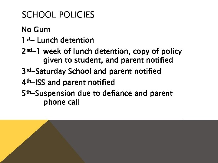 SCHOOL POLICIES No Gum 1 st- Lunch detention 2 nd-1 week of lunch detention,