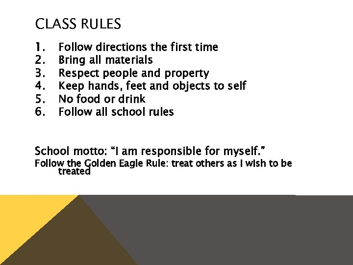 CLASS RULES 1. 2. 3. 4. 5. 6. Follow directions the first time Bring
