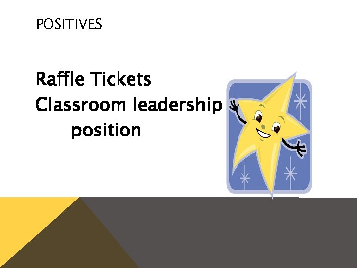 POSITIVES Raffle Tickets Classroom leadership position