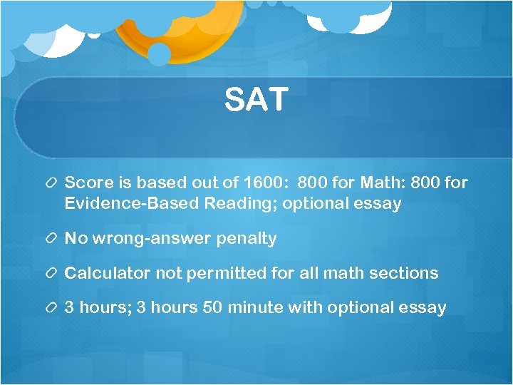SAT Score is based out of 1600: 800 for Math: 800 for Evidence-Based Reading;