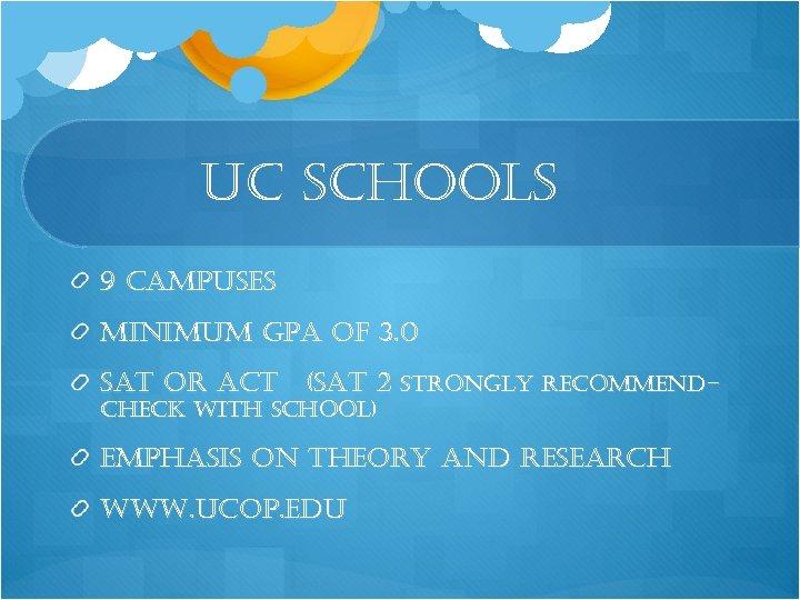 uc schools 9 campuses minimum gpa of 3. 0 sat or act (sat 2