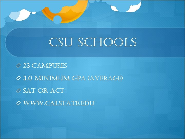 csu schools 23 campuses 3. 0 minimum gpa (average) sat or act www. calstate.