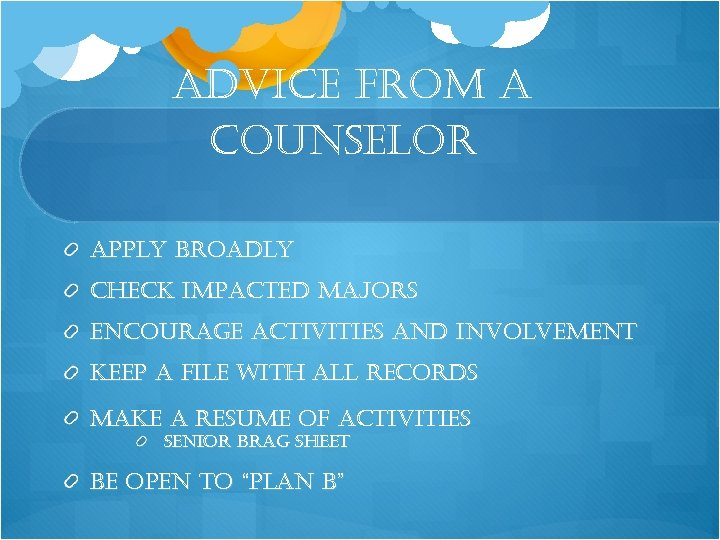 advice from a counselor apply broadly check impacted majors encourage activities and involvement keep