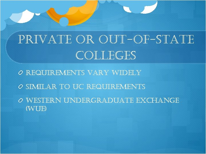 private or out-of-state colleges requirements vary widely similar to uc requirements western undergraduate exchange