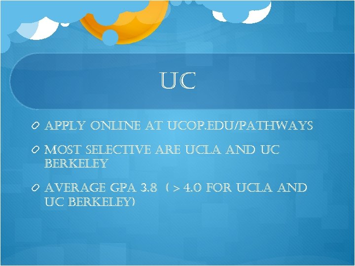 uc apply online at ucop. edu/pathways most selective are ucla and uc berkeley average