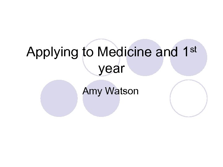 Applying to Medicine and 1 st year Amy Watson