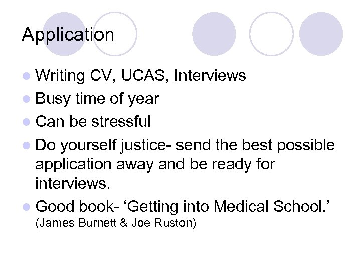 Application l Writing CV, UCAS, Interviews l Busy time of year l Can be