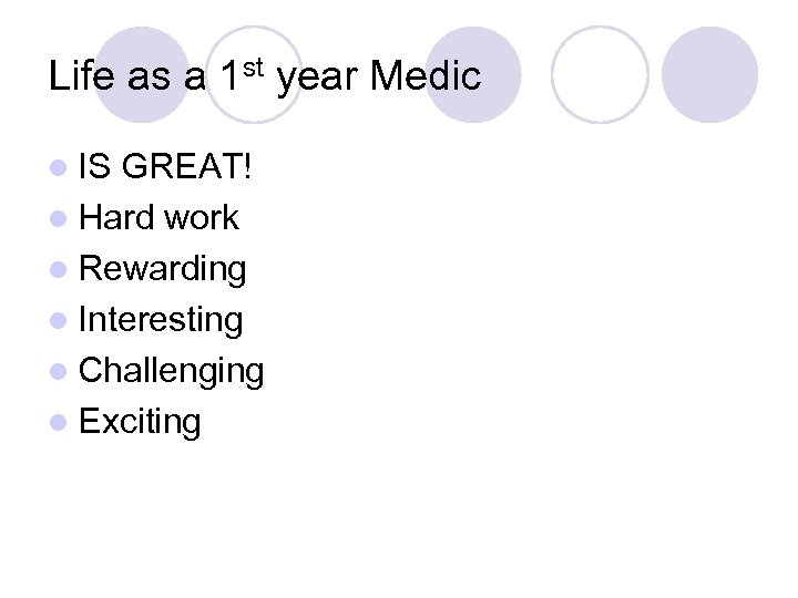 Life as a 1 st year Medic l IS GREAT! l Hard work l