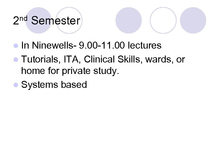 2 nd Semester l In Ninewells- 9. 00 -11. 00 lectures l Tutorials, ITA,