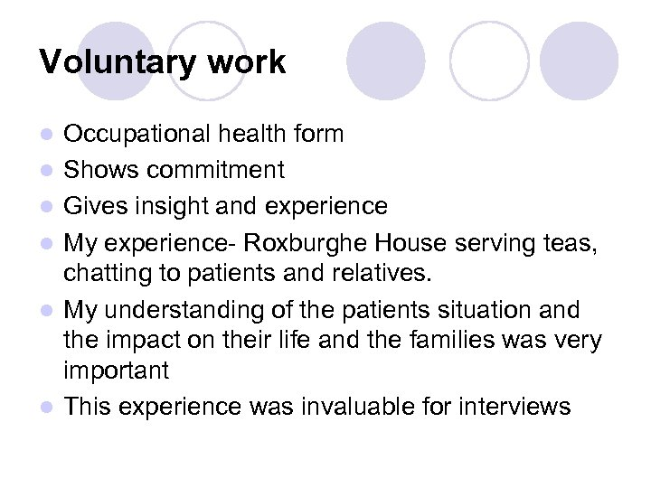 Voluntary work l l l Occupational health form Shows commitment Gives insight and experience