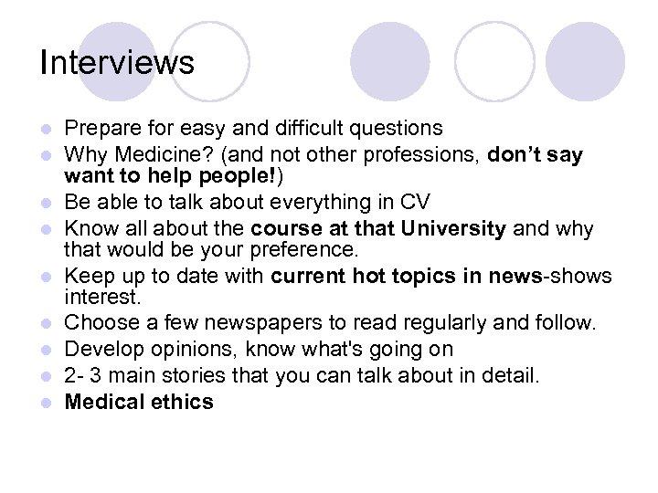 Interviews l l l l l Prepare for easy and difficult questions Why Medicine?