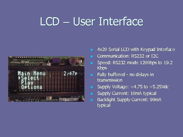 LCD – User Interface n n n n 4 x 20 Serial LCD with