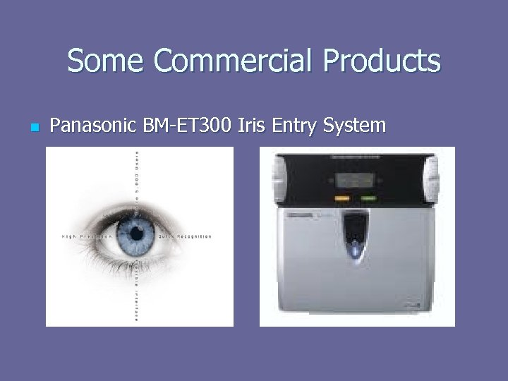 Some Commercial Products n Panasonic BM-ET 300 Iris Entry System