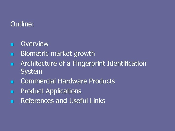 Outline: n n n Overview Biometric market growth Architecture of a Fingerprint Identification System