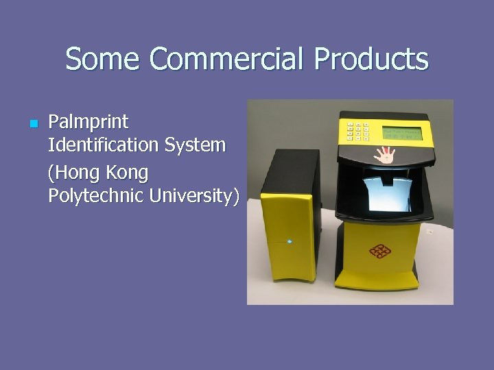 Some Commercial Products n Palmprint Identification System (Hong Kong Polytechnic University)