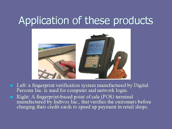 Application of these products n n Left: a fingerprint verification system manufactured by Digital