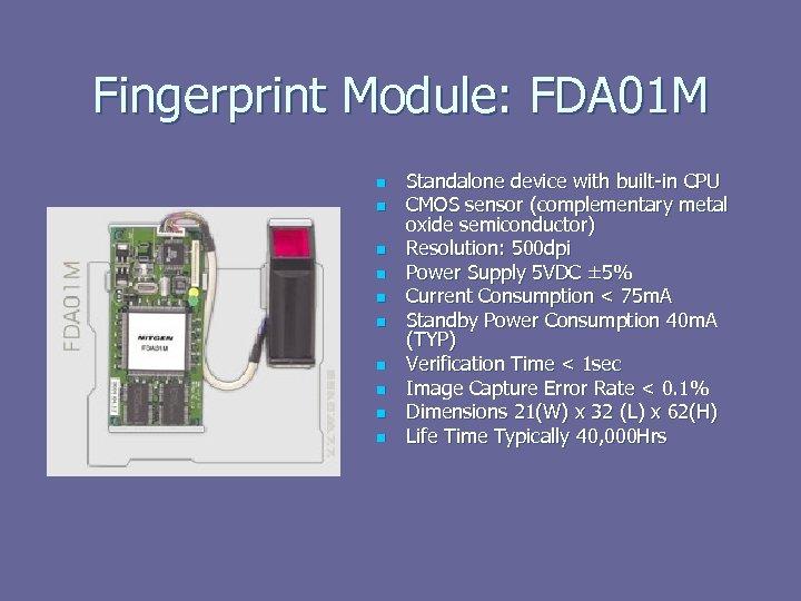 Fingerprint Module: FDA 01 M n n n n n Standalone device with built-in
