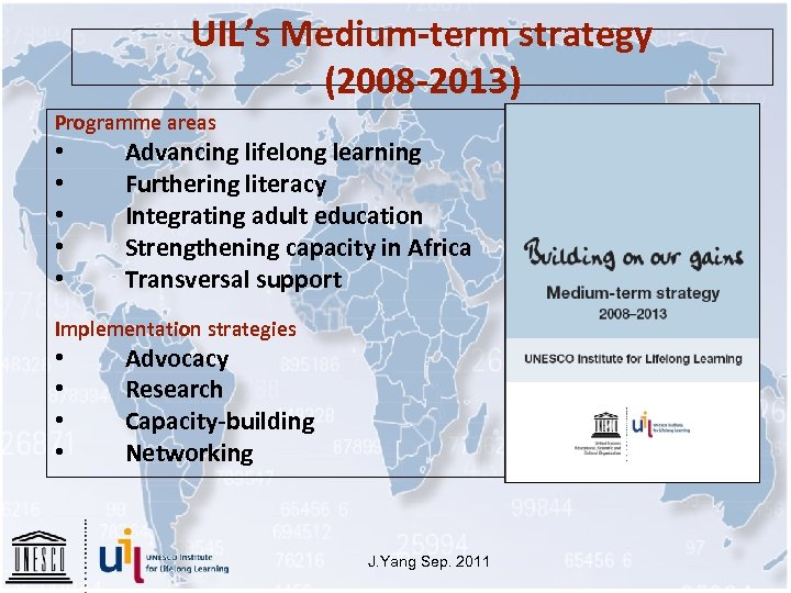 UIL's Medium-term strategy (2008 -2013) Programme areas • • • Advancing lifelong learning Furthering