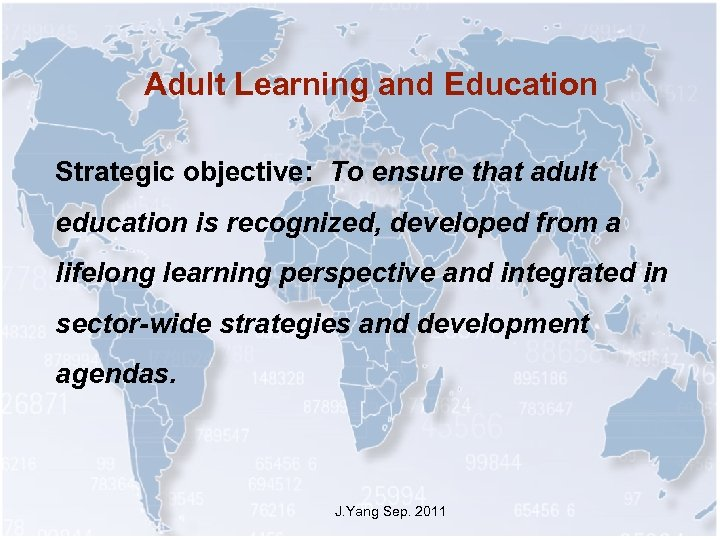 Adult Learning and Education Strategic objective: To ensure that adult education is recognized, developed