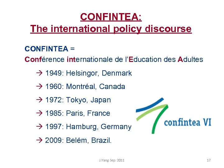 CONFINTEA: The international policy discourse CONFINTEA = Conférence internationale de l'Education des Adultes 1949: