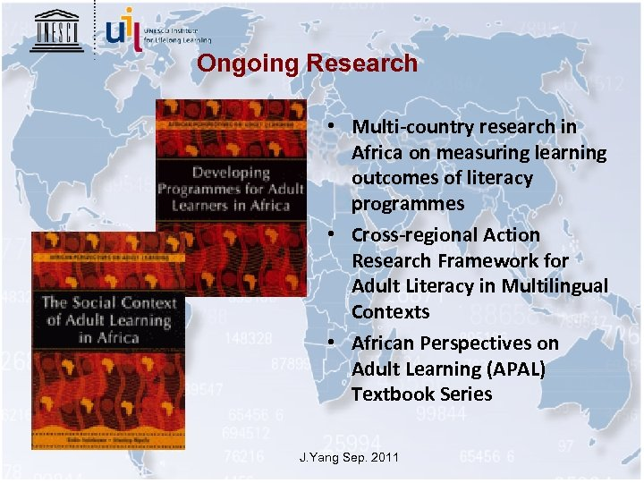 Ongoing Research • Multi-country research in Africa on measuring learning outcomes of literacy programmes
