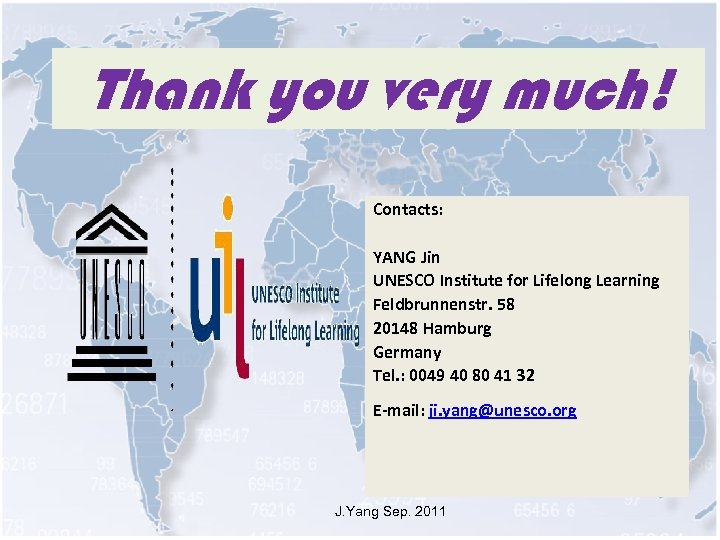 Thank you very much! Contacts: YANG Jin UNESCO Institute for Lifelong Learning Feldbrunnenstr. 58