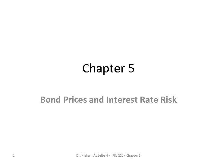 Chapter 5 Bond Prices and Interest Rate Risk 1 Dr. Hisham Abdelbaki - FIN