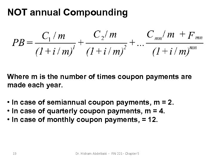 NOT annual Compounding Where m is the number of times coupon payments are made