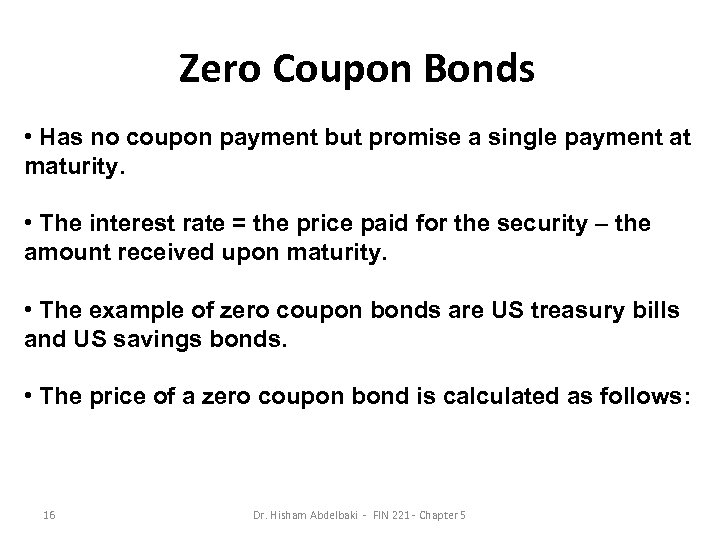 Zero Coupon Bonds • Has no coupon payment but promise a single payment at